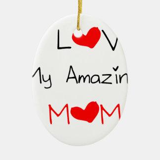 I Love My Amazing Mom Ceramic Ornament