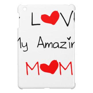 I Love My Amazing Mom Cover For The iPad Mini
