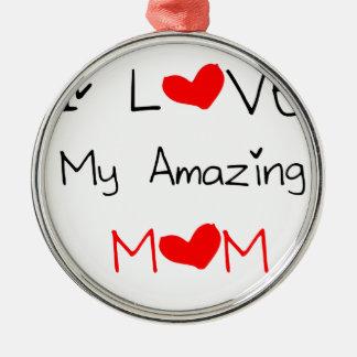 I Love My Amazing Mom Metal Ornament