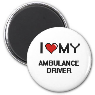 I love my Ambulance Driver 2 Inch Round Magnet