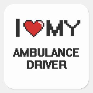 I love my Ambulance Driver Square Sticker
