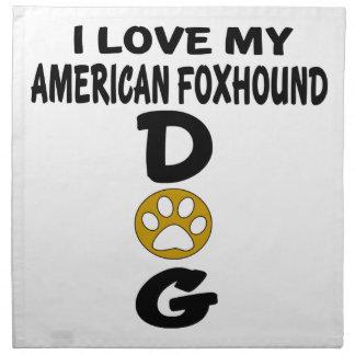 I Love My American foxhound Dog Designs Napkin
