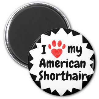 I Love My American Shorthair Cat Magnet