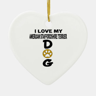 I Love My American Staffordshire Terrier Dog Desig Ceramic Heart Ornament