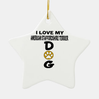 I Love My American Staffordshire Terrier Dog Desig Ceramic Star Ornament