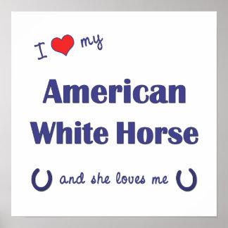 I Love My American White Horse (Female Horse) Print