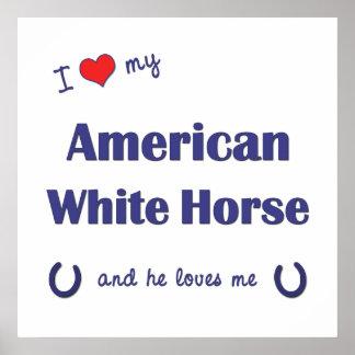 I Love My American White Horse (Male Horse) Print