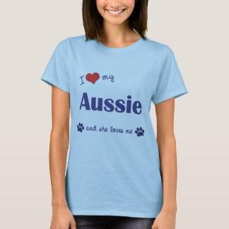 I Love My Aussie (Female Dog) T-Shirt
