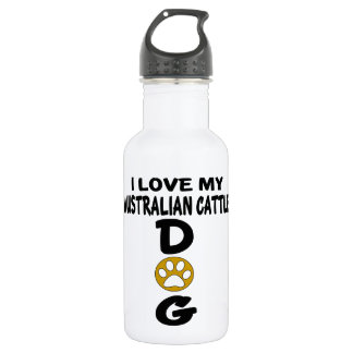 I Love My Australian Cattle Dog Designs 532 Ml Water Bottle