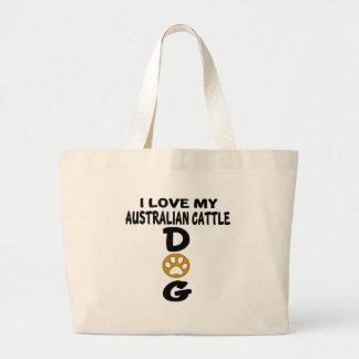 I Love My Australian Cattle Dog Designs Large Tote Bag