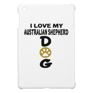 I Love My Australian Shepherd Dog Designs iPad Mini Covers