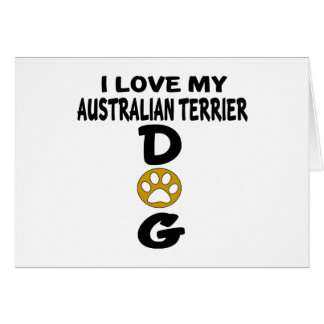 I Love My Australian Terrier Dog Designs Card