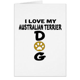 I Love My Australian Terrier Dog Designs Card