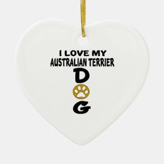 I Love My Australian Terrier Dog Designs Ceramic Heart Ornament
