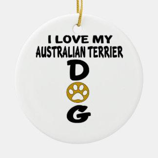 I Love My Australian Terrier Dog Designs Round Ceramic Ornament
