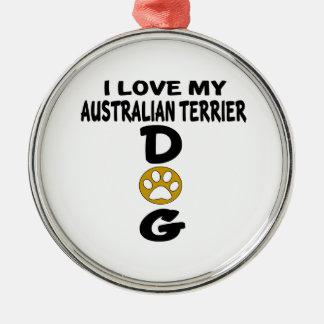 I Love My Australian Terrier Dog Designs Silver-Colored Round Ornament