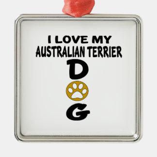 I Love My Australian Terrier Dog Designs Silver-Colored Square Ornament