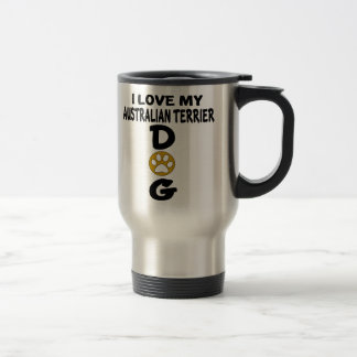 I Love My Australian Terrier Dog Designs Travel Mug