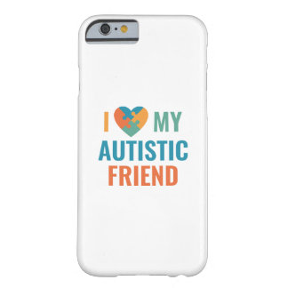 I Love My Autistic Friend Barely There iPhone 6 Case