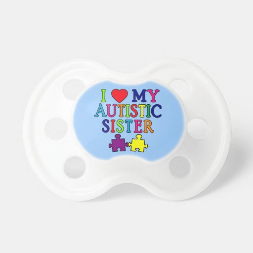 I Love My Autistic Sister Baby Pacifiers