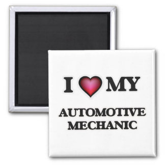 I love my Automotive Mechanic Magnet