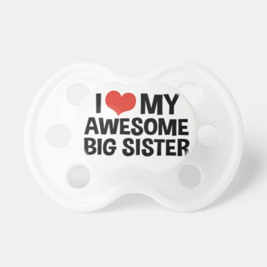"""""""I Love My Awesome Big Sister"""" Baby Pacifiers"""