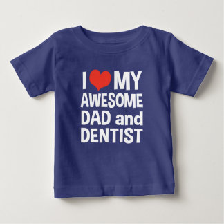 I Love My Awesome Dad and Dentist Baby T-Shirt
