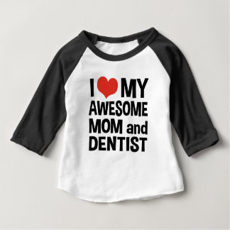 I Love My Awesome Mom and Dentist Baby T-Shirt