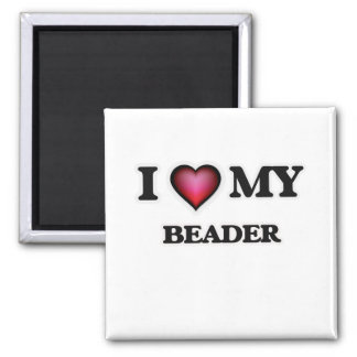 I love my Beader Square Magnet