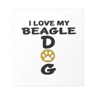 I Love My Beagle Dog Designs Notepads