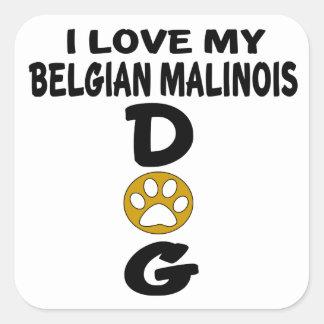 I Love My Belgian Malinois Dog Designs Square Sticker