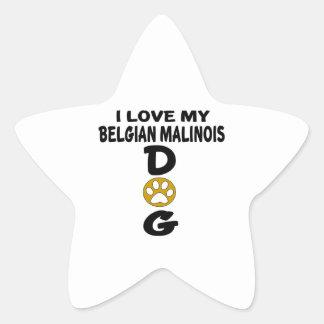 I Love My Belgian Malinois Dog Designs Star Sticker