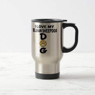 I Love My Belgian Sheepdog Dog Designs Travel Mug