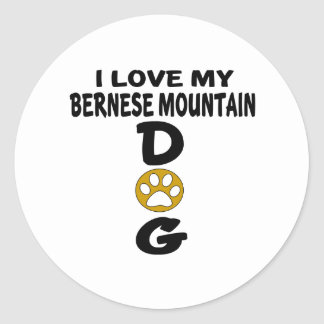 I Love My Bernese Mountain Dog Dog Designs Round Sticker