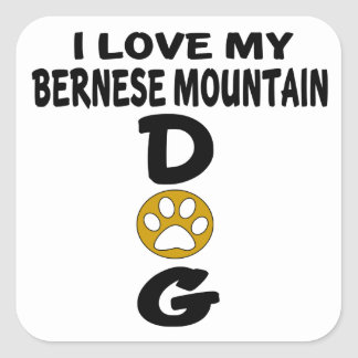 I Love My Bernese Mountain Dog Dog Designs Square Sticker