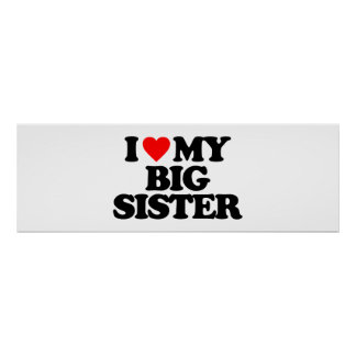I LOVE MY BIG SISTER POSTERS