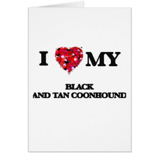 I love my Black And Tan Coonhound Greeting Card