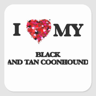 I love my Black And Tan Coonhound Square Sticker