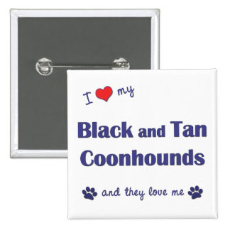I Love My Black and Tan Coonhounds Multiple Dogs Pin