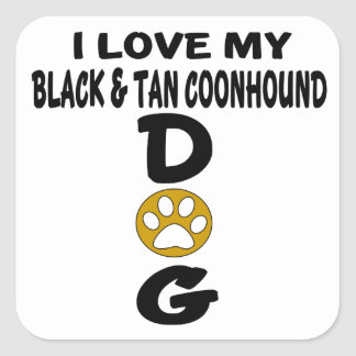 I Love My Black & Tan Coonhound Dog Designs Square Sticker