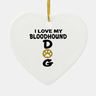 I Love My Bloodhound Dog Designs Ceramic Heart Ornament