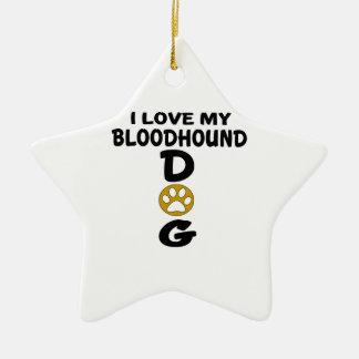 I Love My Bloodhound Dog Designs Ceramic Star Ornament