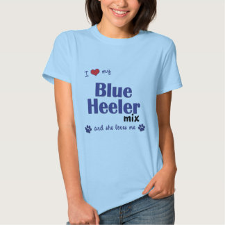 I Love My Blue Heeler Mix (Female Dog) T Shirt
