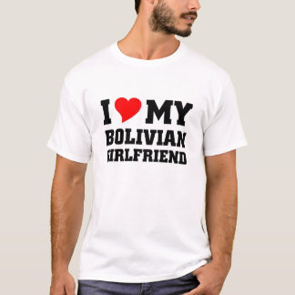 I love my bolivian girlfriend T-Shirt