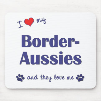 I Love My Border-Aussies (Multiple Dogs) Mouse Pad