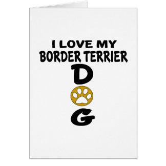 I Love My Border Terrier Dog Designs Card