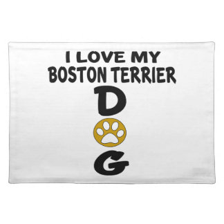 I Love My Boston Terrier Dog Designs Placemat