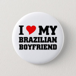 I love my Brazilian Boyfriend 2 Inch Round Button