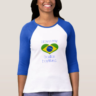 I love my BRAZILIAN boyfriend. T-Shirt