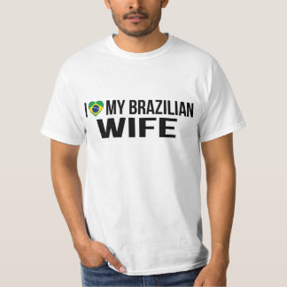 I Love My Brazilian Wife T-Shirt